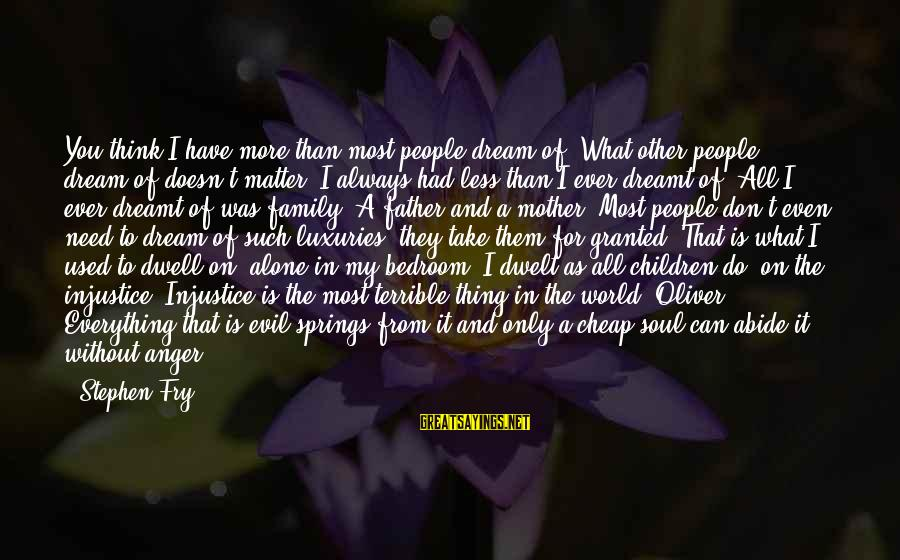 More For Less Sayings By Stephen Fry: You think I have more than most people dream of? What other people dream of