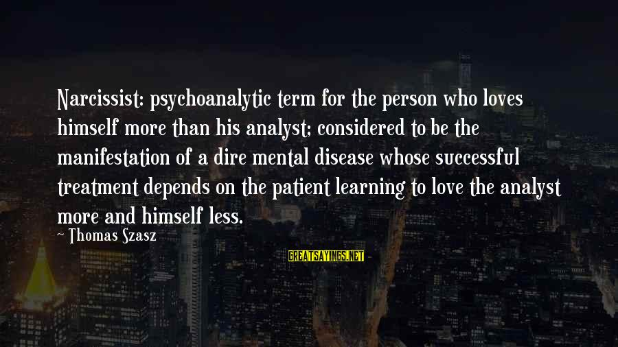 More For Less Sayings By Thomas Szasz: Narcissist: psychoanalytic term for the person who loves himself more than his analyst; considered to