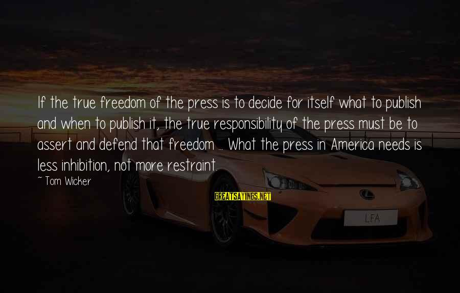 More For Less Sayings By Tom Wicker: If the true freedom of the press is to decide for itself what to publish