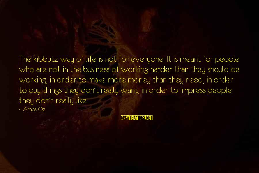 More Life Than Money Sayings By Amos Oz: The kibbutz way of life is not for everyone. It is meant for people who
