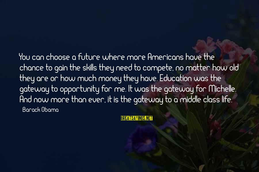 More Life Than Money Sayings By Barack Obama: You can choose a future where more Americans have the chance to gain the skills