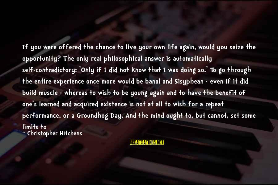 More Life Than Money Sayings By Christopher Hitchens: If you were offered the chance to live your own life again, would you seize