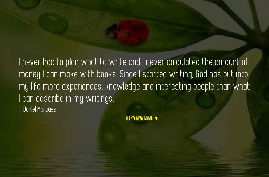More Life Than Money Sayings By Daniel Marques: I never had to plan what to write and I never calculated the amount of