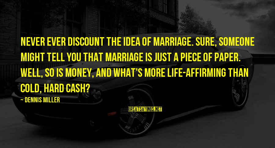 More Life Than Money Sayings By Dennis Miller: Never ever discount the idea of marriage. Sure, someone might tell you that marriage is