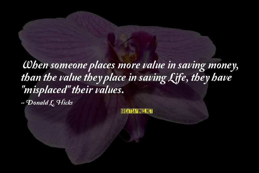 More Life Than Money Sayings By Donald L. Hicks: When someone places more value in saving money, than the value they place in saving