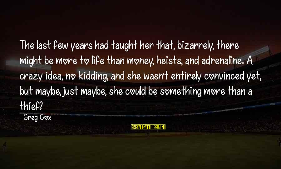 More Life Than Money Sayings By Greg Cox: The last few years had taught her that, bizarrely, there might be more to life