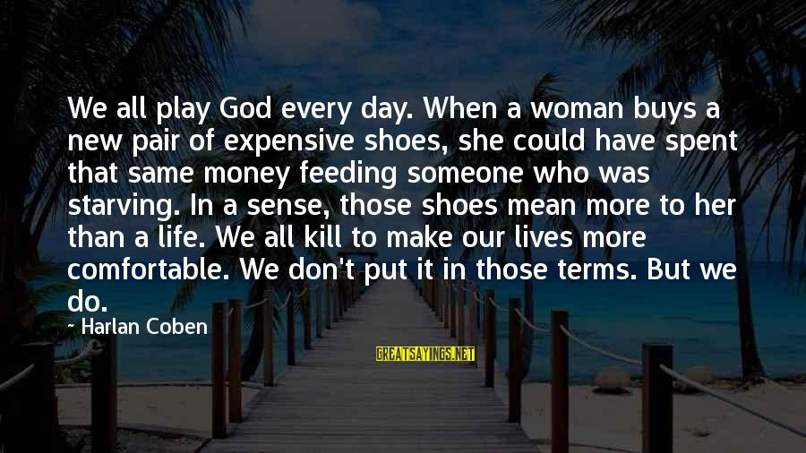 More Life Than Money Sayings By Harlan Coben: We all play God every day. When a woman buys a new pair of expensive