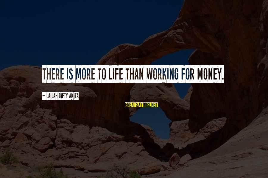 More Life Than Money Sayings By Lailah Gifty Akita: There is more to life than working for money.
