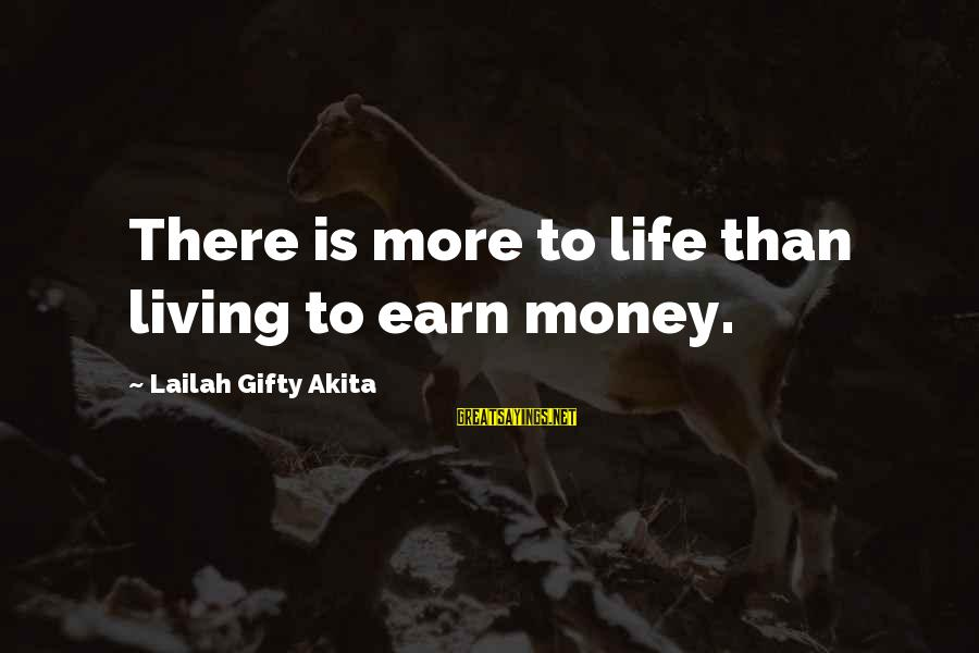 More Life Than Money Sayings By Lailah Gifty Akita: There is more to life than living to earn money.