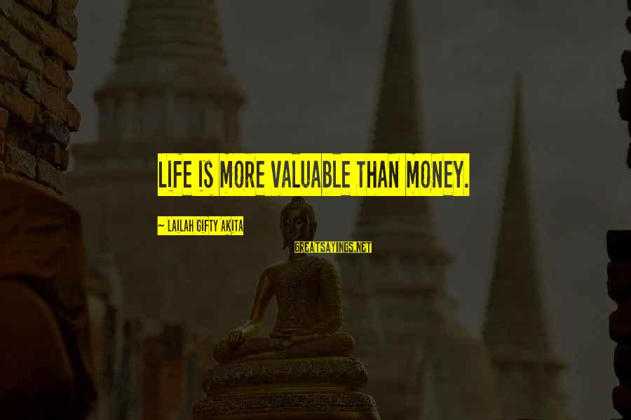 More Life Than Money Sayings By Lailah Gifty Akita: Life is more valuable than money.