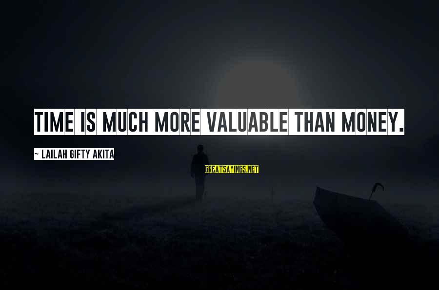 More Life Than Money Sayings By Lailah Gifty Akita: Time is much more valuable than money.