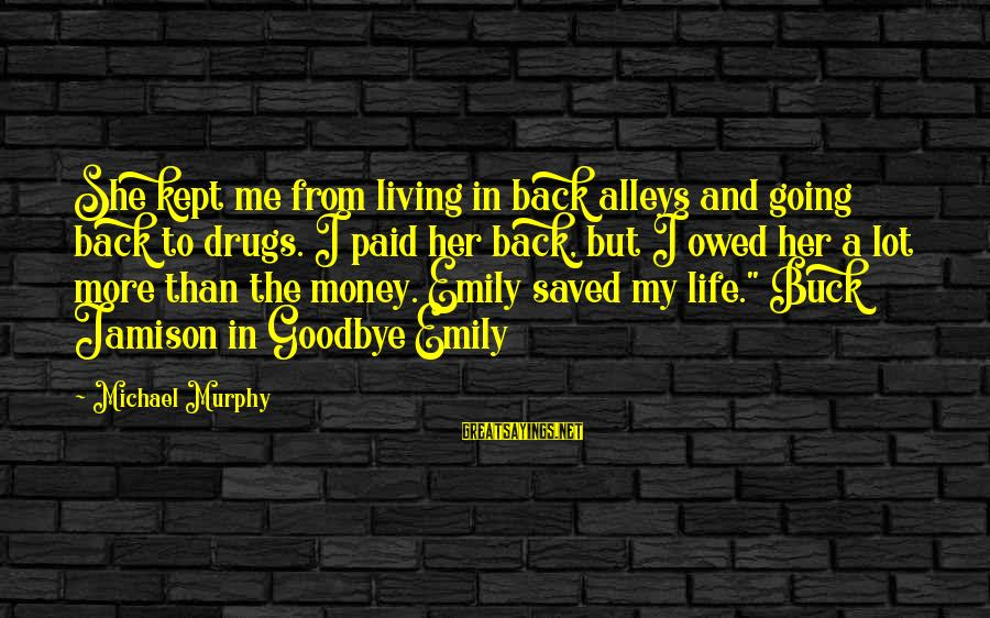 More Life Than Money Sayings By Michael Murphy: She kept me from living in back alleys and going back to drugs. I paid