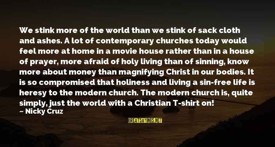 More Life Than Money Sayings By Nicky Cruz: We stink more of the world than we stink of sack cloth and ashes. A