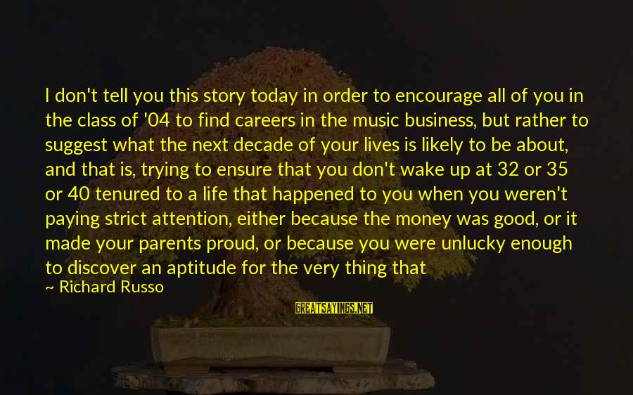 More Life Than Money Sayings By Richard Russo: I don't tell you this story today in order to encourage all of you in