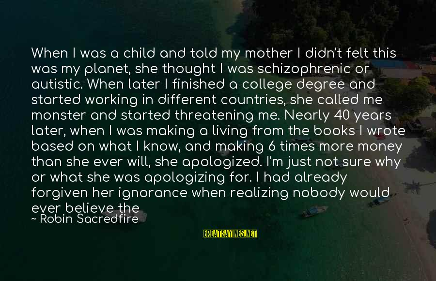 More Life Than Money Sayings By Robin Sacredfire: When I was a child and told my mother I didn't felt this was my