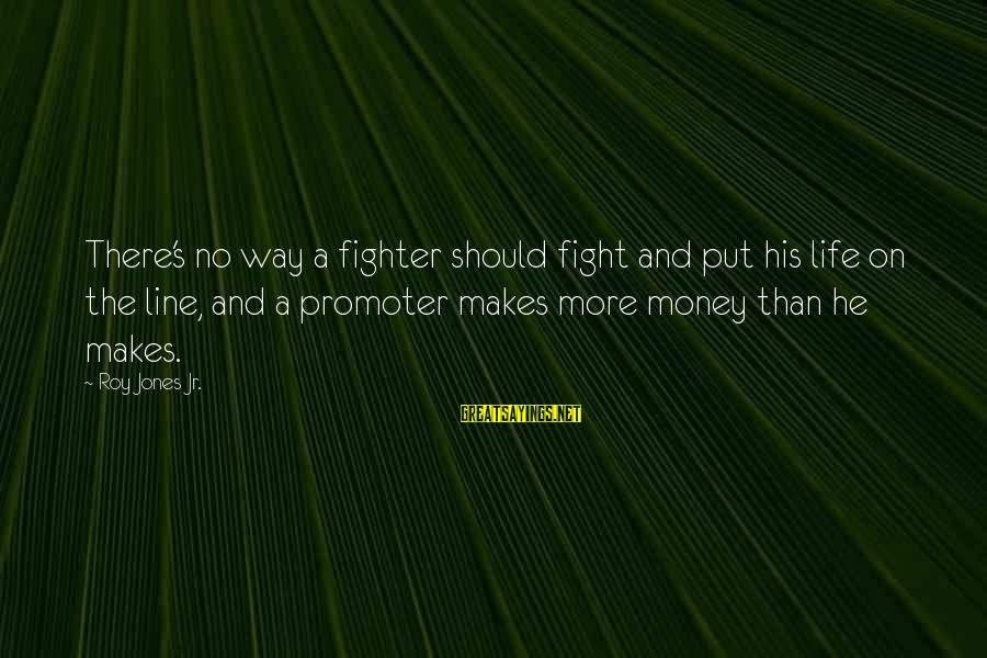 More Life Than Money Sayings By Roy Jones Jr.: There's no way a fighter should fight and put his life on the line, and