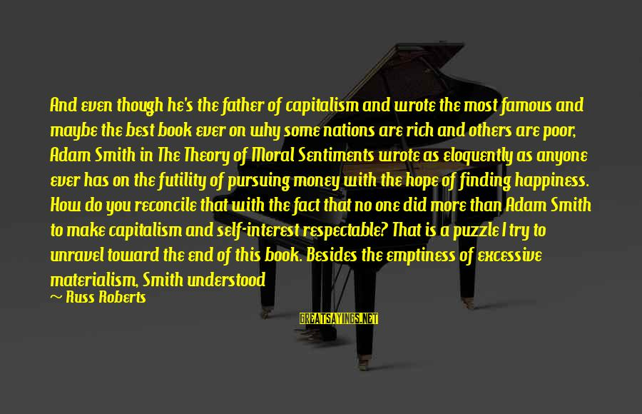 More Life Than Money Sayings By Russ Roberts: And even though he's the father of capitalism and wrote the most famous and maybe