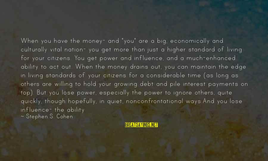 """More Life Than Money Sayings By Stephen S. Cohen: When you have the money- and """"you"""" are a big, economically and culturally vital nation-"""