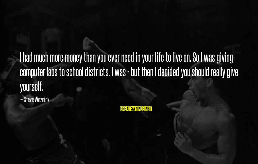 More Life Than Money Sayings By Steve Wozniak: I had much more money than you ever need in your life to live on.