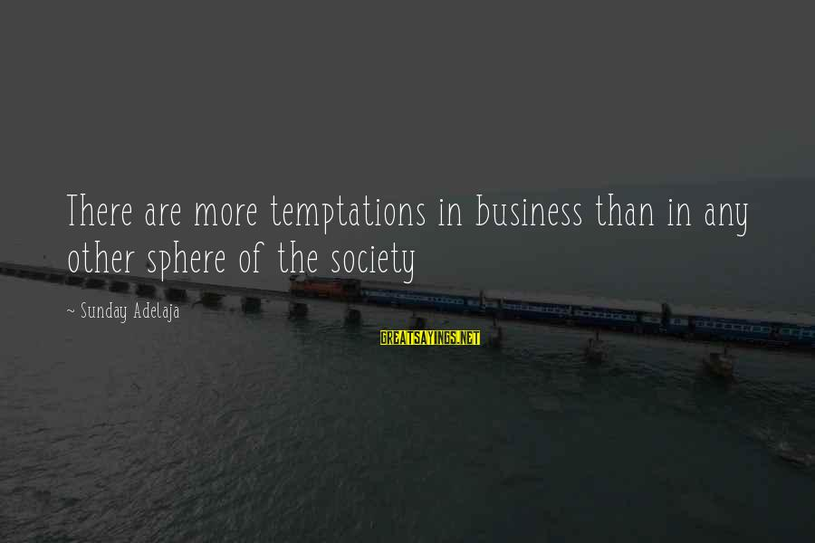 More Life Than Money Sayings By Sunday Adelaja: There are more temptations in business than in any other sphere of the society