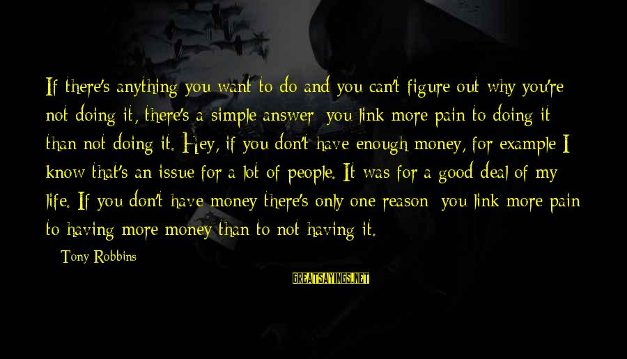 More Life Than Money Sayings By Tony Robbins: If there's anything you want to do and you can't figure out why you're not