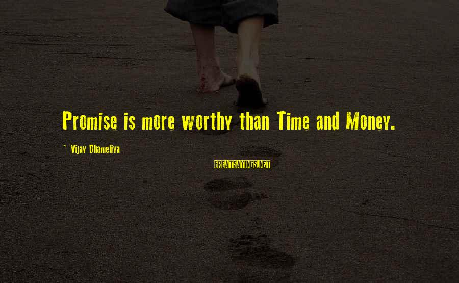 More Life Than Money Sayings By Vijay Dhameliya: Promise is more worthy than Time and Money.