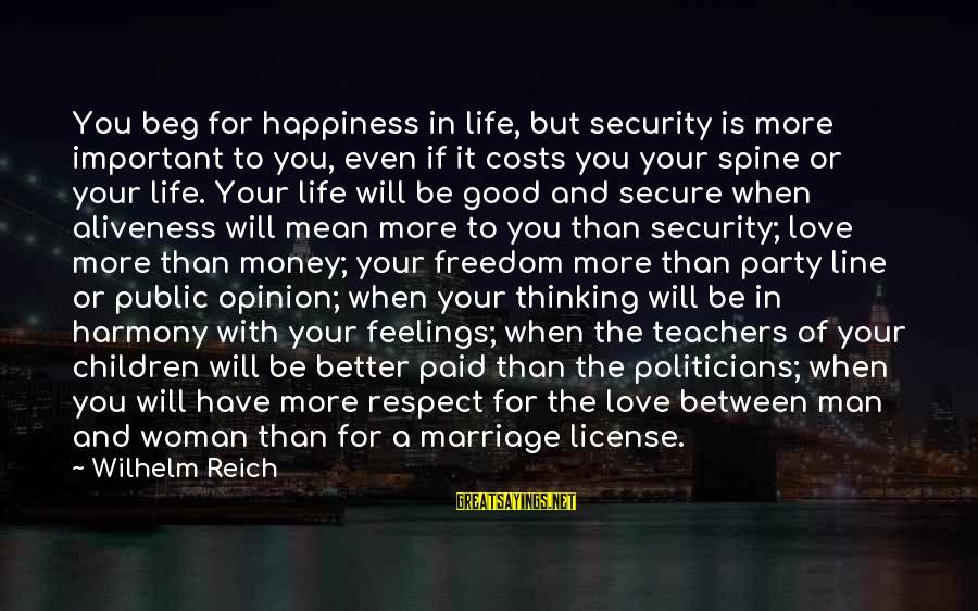 More Life Than Money Sayings By Wilhelm Reich: You beg for happiness in life, but security is more important to you, even if