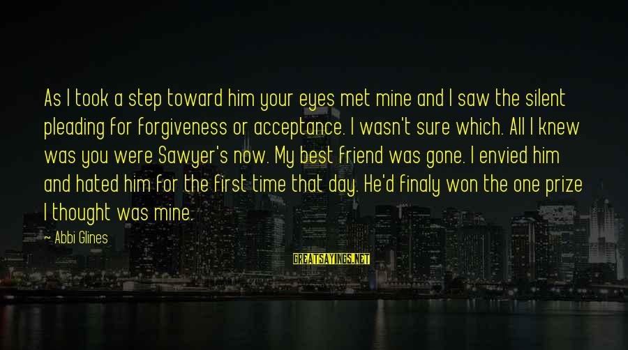 More Than One Best Friend Sayings By Abbi Glines: As I took a step toward him your eyes met mine and I saw the