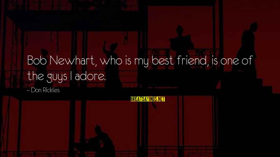 More Than One Best Friend Sayings By Don Rickles: Bob Newhart, who is my best friend, is one of the guys I adore.