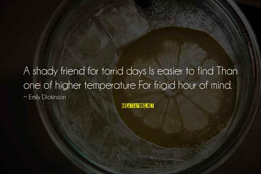 More Than One Best Friend Sayings By Emily Dickinson: A shady friend for torrid days Is easier to find Than one of higher temperature