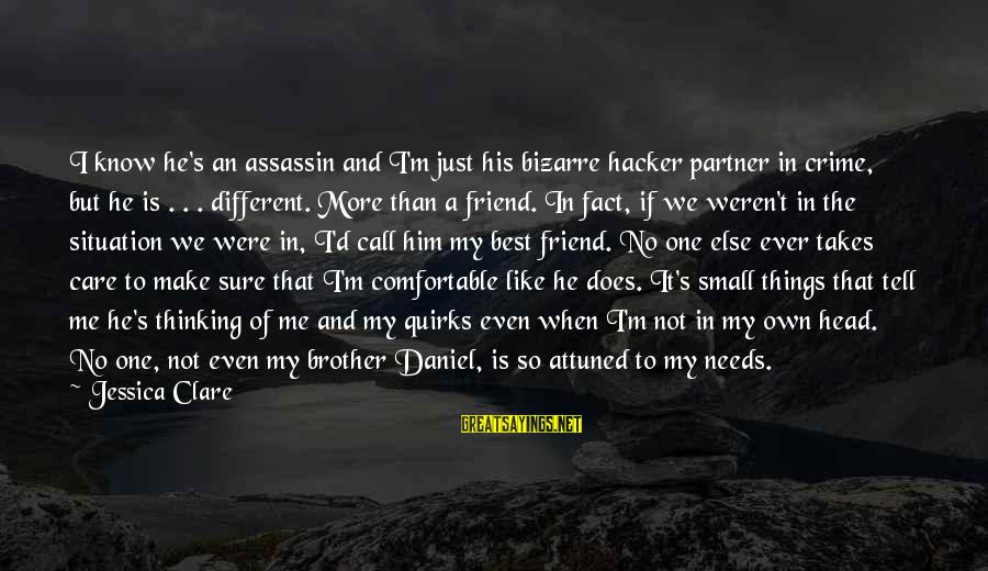 More Than One Best Friend Sayings By Jessica Clare: I know he's an assassin and I'm just his bizarre hacker partner in crime, but