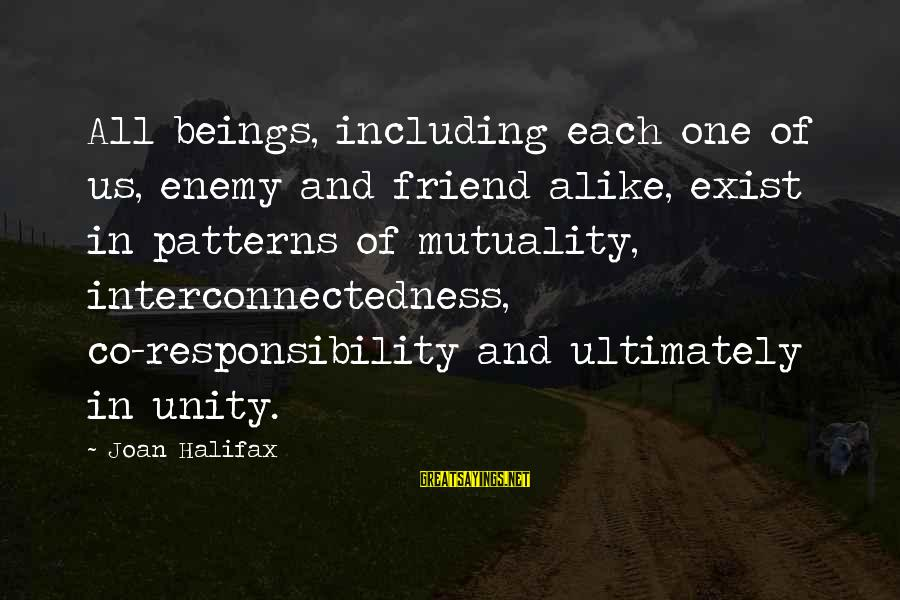 More Than One Best Friend Sayings By Joan Halifax: All beings, including each one of us, enemy and friend alike, exist in patterns of