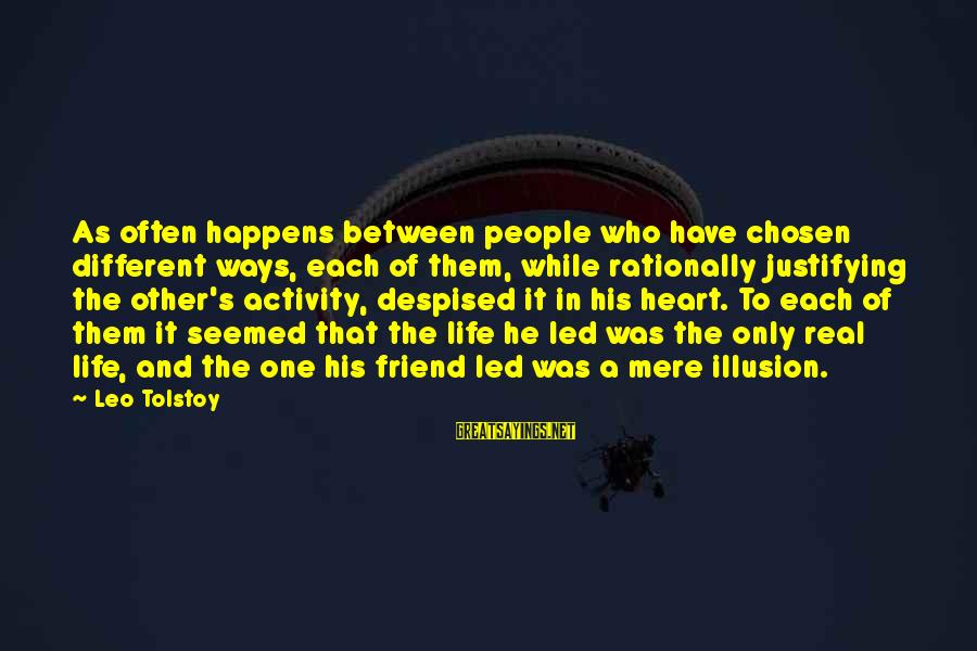 More Than One Best Friend Sayings By Leo Tolstoy: As often happens between people who have chosen different ways, each of them, while rationally