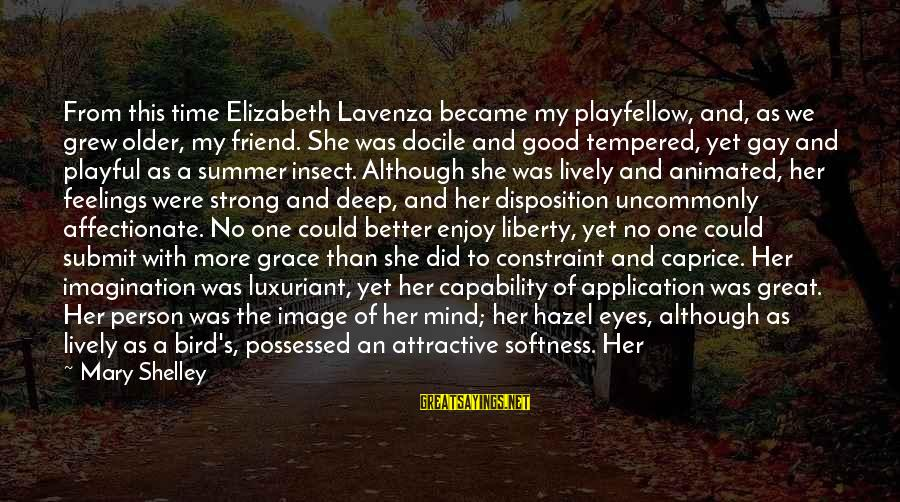 More Than One Best Friend Sayings By Mary Shelley: From this time Elizabeth Lavenza became my playfellow, and, as we grew older, my friend.
