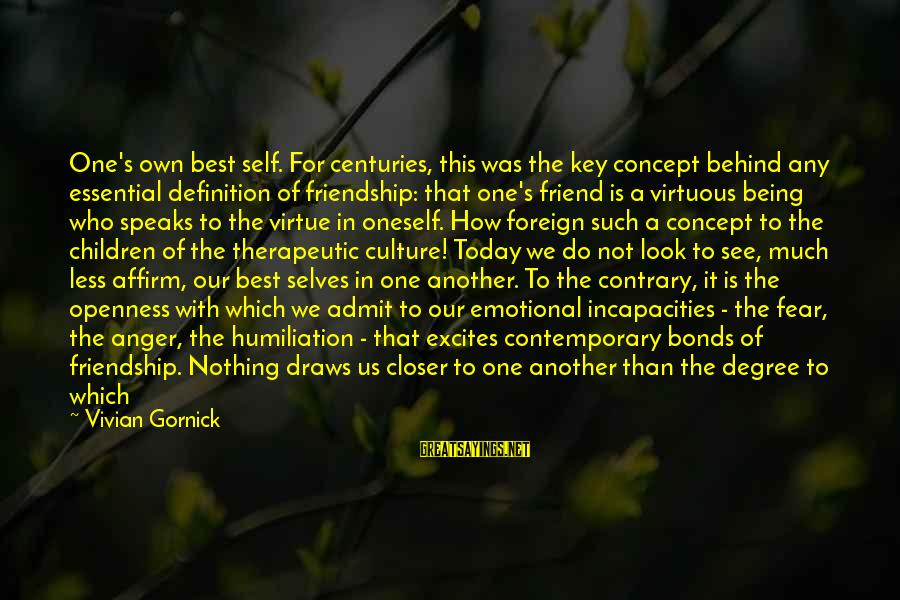More Than One Best Friend Sayings By Vivian Gornick: One's own best self. For centuries, this was the key concept behind any essential definition