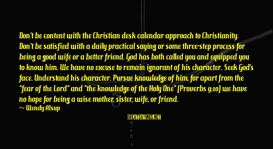 More Than One Best Friend Sayings By Wendy Alsup: Don't be content with the Christian desk calendar approach to Christianity. Don't be satisfied with