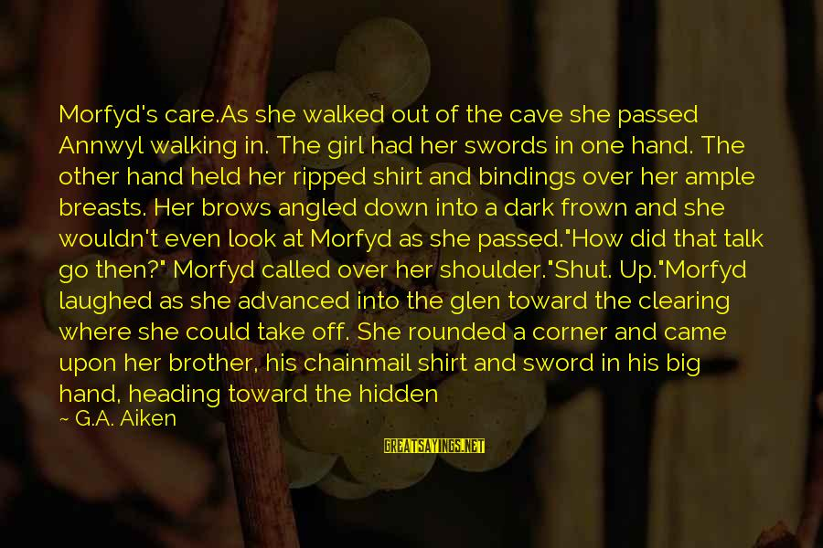 Morfyd's Sayings By G.A. Aiken: Morfyd's care.As she walked out of the cave she passed Annwyl walking in. The girl