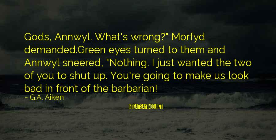 """Morfyd's Sayings By G.A. Aiken: Gods, Annwyl. What's wrong?"""" Morfyd demanded.Green eyes turned to them and Annwyl sneered, """"Nothing. I"""