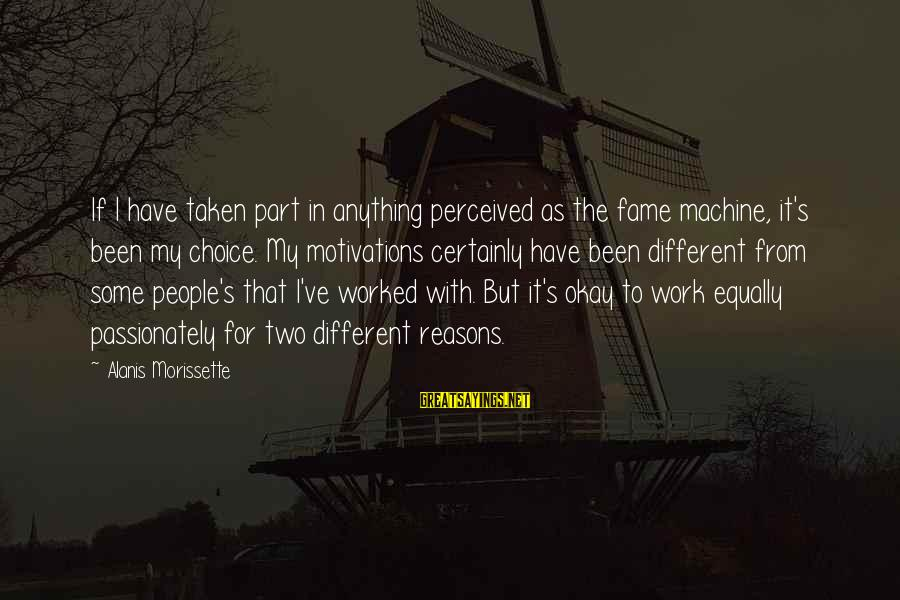 Morissette Sayings By Alanis Morissette: If I have taken part in anything perceived as the fame machine, it's been my