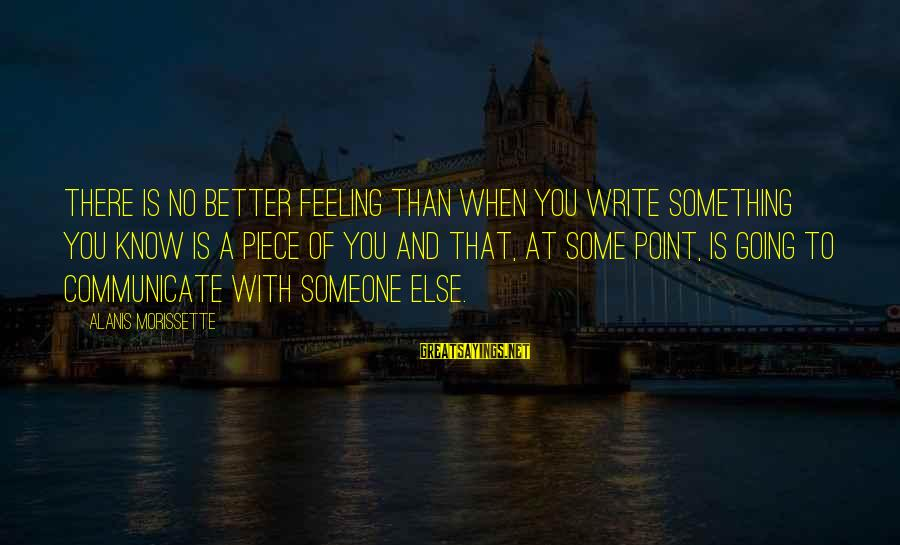 Morissette Sayings By Alanis Morissette: There is no better feeling than when you write something you know is a piece