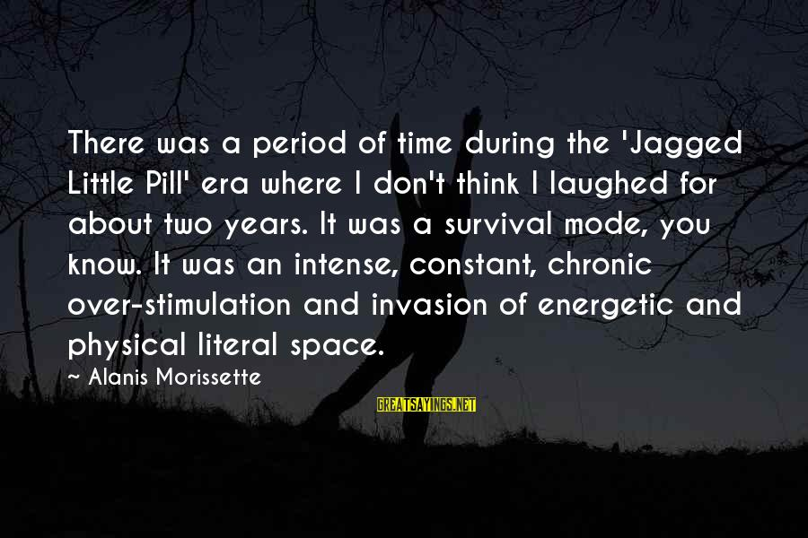 Morissette Sayings By Alanis Morissette: There was a period of time during the 'Jagged Little Pill' era where I don't