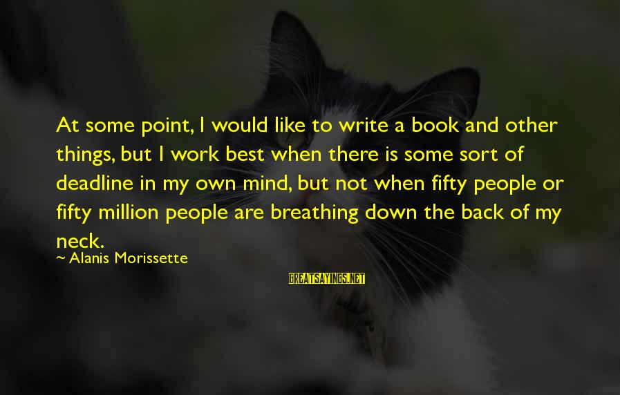 Morissette Sayings By Alanis Morissette: At some point, I would like to write a book and other things, but I
