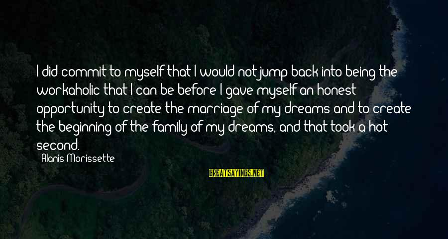 Morissette Sayings By Alanis Morissette: I did commit to myself that I would not jump back into being the workaholic