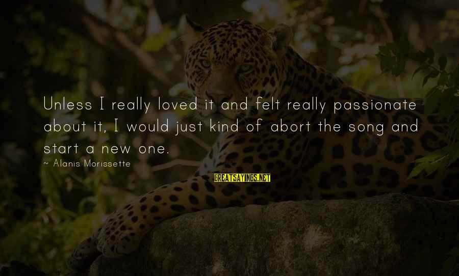 Morissette Sayings By Alanis Morissette: Unless I really loved it and felt really passionate about it, I would just kind