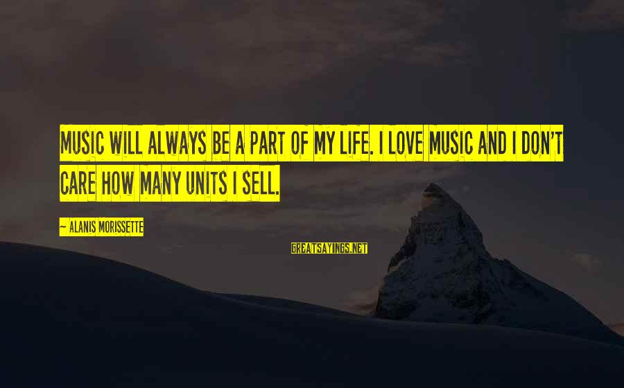 Morissette Sayings By Alanis Morissette: Music will always be a part of my life. I love music and I don't