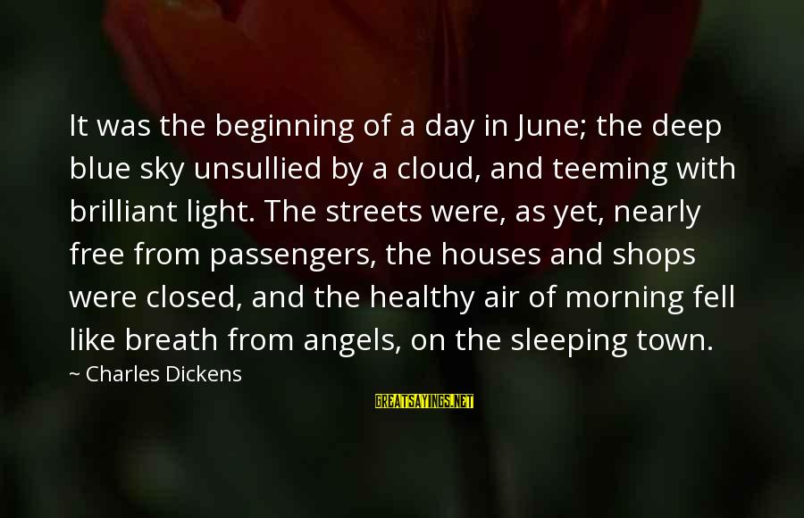 Morning And Nature Sayings By Charles Dickens: It was the beginning of a day in June; the deep blue sky unsullied by