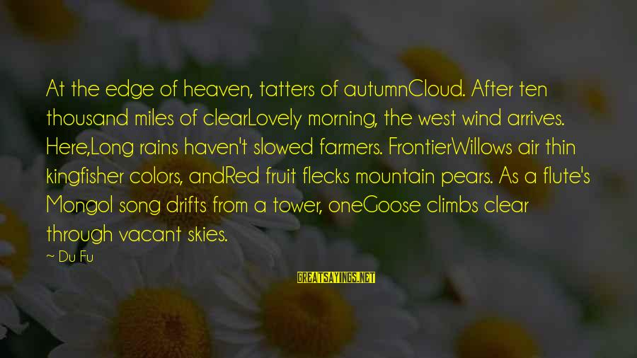 Morning And Nature Sayings By Du Fu: At the edge of heaven, tatters of autumnCloud. After ten thousand miles of clearLovely morning,
