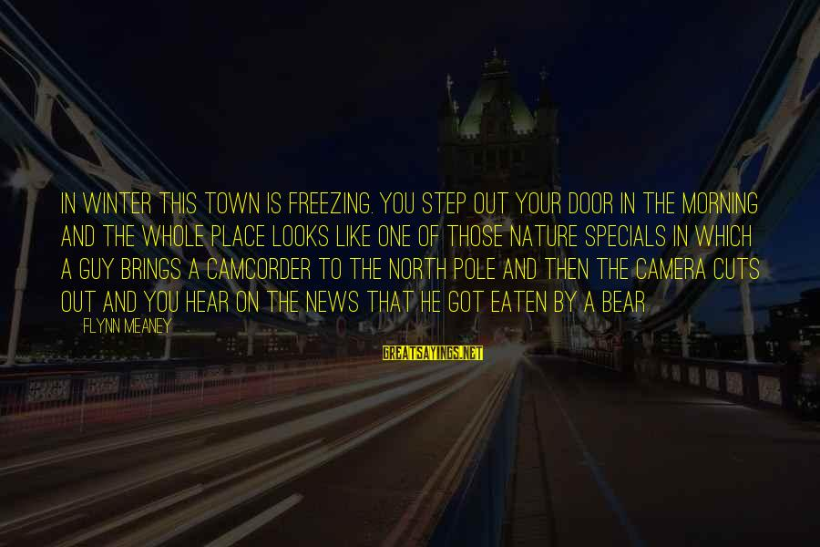 Morning And Nature Sayings By Flynn Meaney: In winter this town is freezing. You step out your door in the morning and