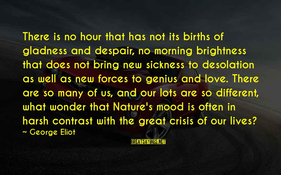 Morning And Nature Sayings By George Eliot: There is no hour that has not its births of gladness and despair, no morning