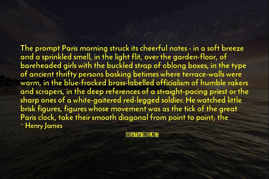Morning And Nature Sayings By Henry James: The prompt Paris morning struck its cheerful notes - in a soft breeze and a